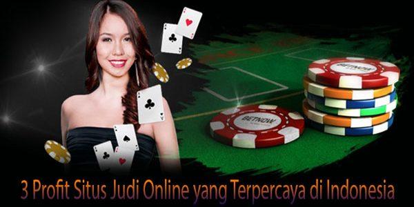 3 Profit Situs Judi Online yang Terpercaya di Indonesia