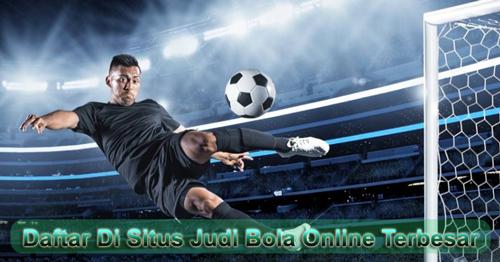 Daftar Di Situs Judi Bola Online Terbesar