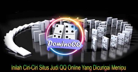 Inilah Ciri-Ciri Situs Judi QQ Online Yang Dicurigai Menipu