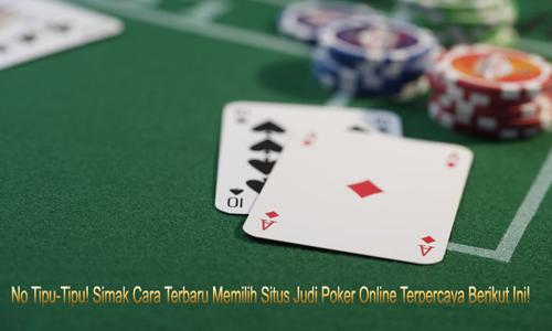 No Tipu-Tipu! Simak Cara Terbaru Memilih Situs Judi Poker Online Terpercaya Berikut Ini!