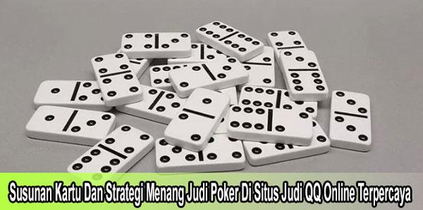 Susunan Kartu Dan Strategi Menang Judi Poker Di Situs Judi QQ Online Terpercaya