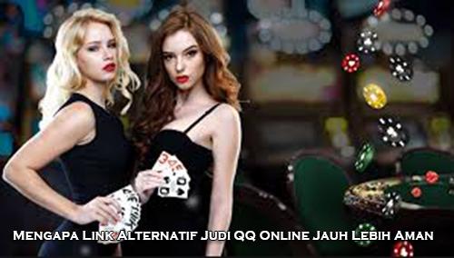 Mengapa Link Alternatif Judi QQ Online Jauh Lebih Aman